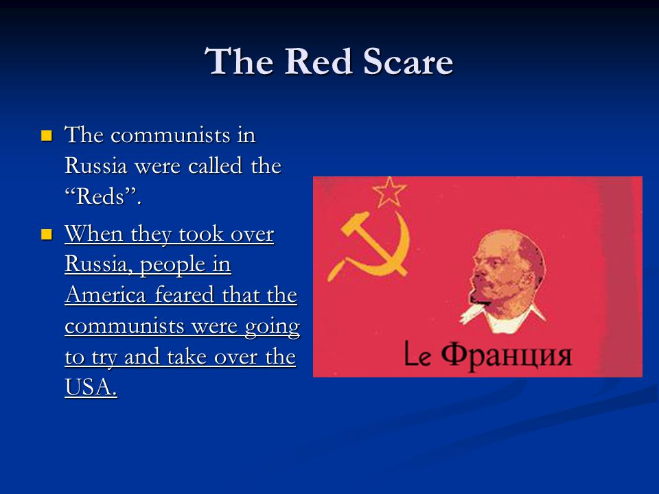 The Red Scare The communists in Russia were called the Reds .