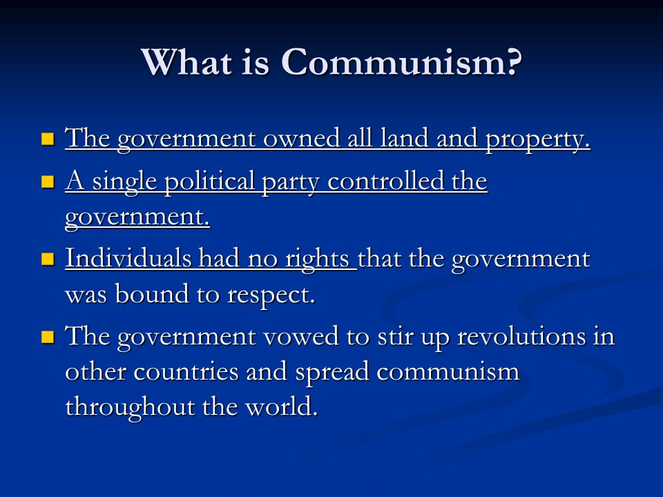 What is Communism. The government owned all land and property.