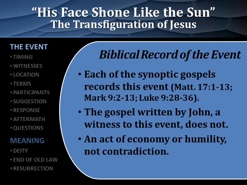 His Face Shone Like the Sun The Transfiguration of Jesus Timing of the Transfiguration After three events: – Peter's confession (Matt.