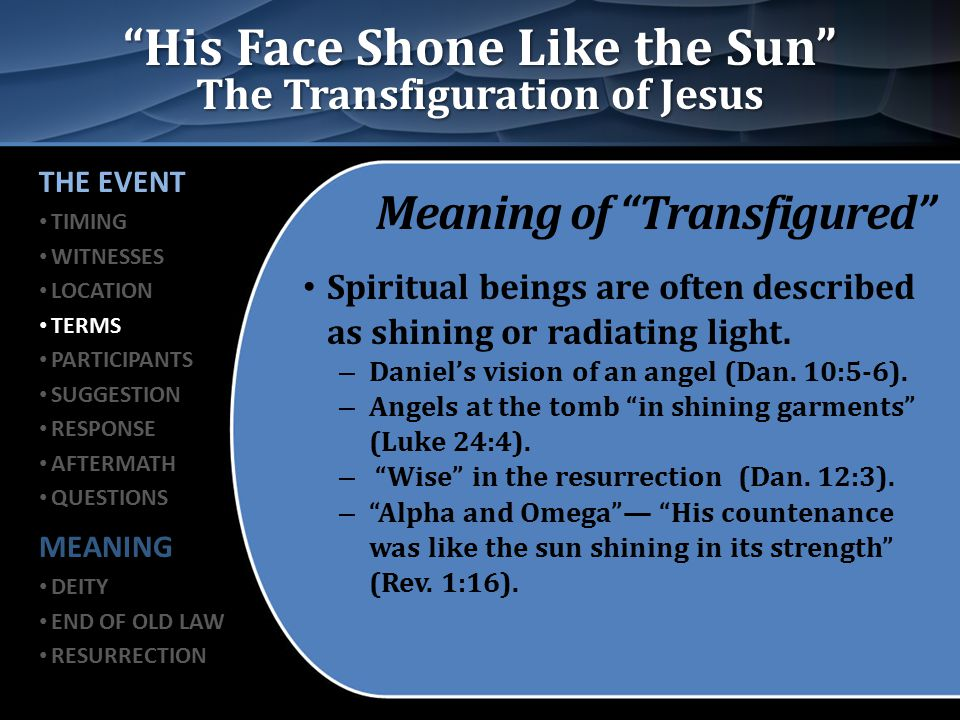 His Face Shone Like the Sun The Transfiguration of Jesus Meaning of Transfigured Spiritual beings are often described as shining or radiating light.