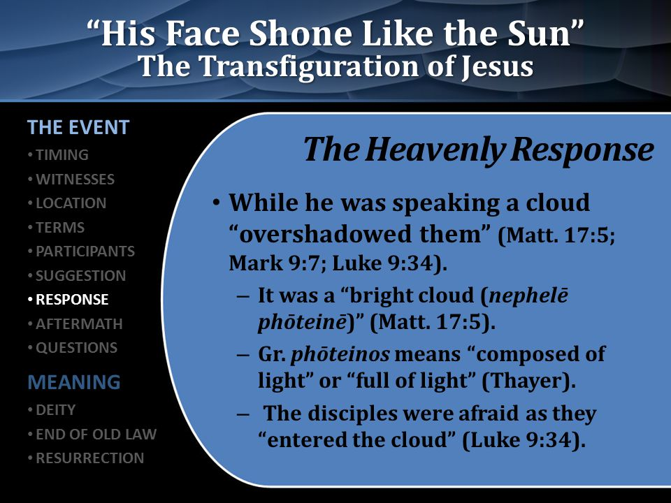 """His Face Shone Like the Sun"" The Transfiguration of Jesus The Heavenly Response While he was speaking a cloud ""overshadowed them"" (Matt. 17:5; Mark 9"