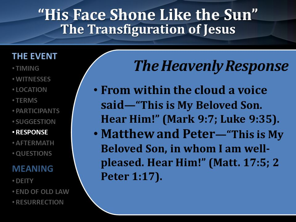 """His Face Shone Like the Sun"" The Transfiguration of Jesus The Heavenly Response From within the cloud a voice said —""This is My Beloved Son. Hear Him"