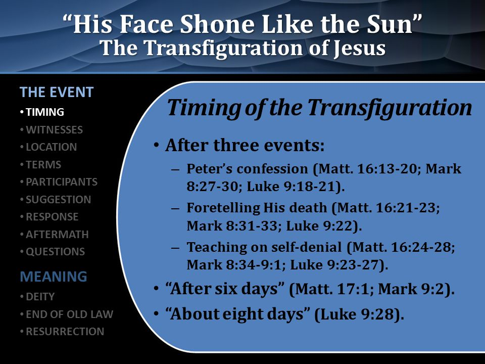 His Face Shone Like the Sun The Transfiguration of Jesus Aftermath of the Transfiguration Jesus' reaction to their fear: 1.He touched them (Matt.