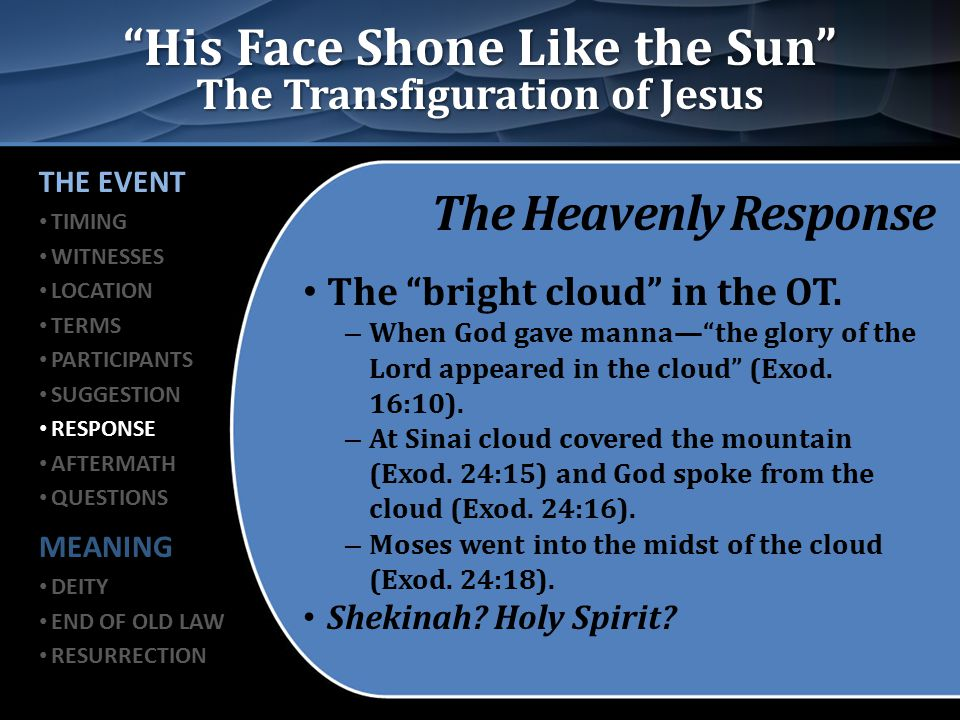 """His Face Shone Like the Sun"" The Transfiguration of Jesus The Heavenly Response The ""bright cloud"" in the OT. – When God gave manna—""the glory of the"