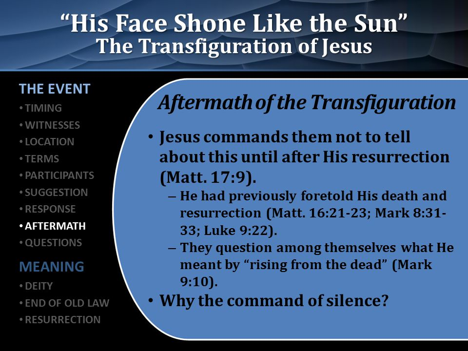 """His Face Shone Like the Sun"" The Transfiguration of Jesus Aftermath of the Transfiguration Jesus commands them not to tell about this until after His"
