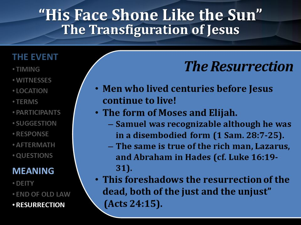 """His Face Shone Like the Sun"" The Transfiguration of Jesus The Resurrection Men who lived centuries before Jesus continue to live! The form of Moses a"