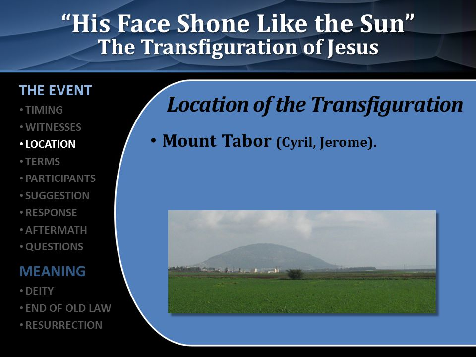 His Face Shone Like the Sun The Transfiguration of Jesus Participants in the Transfiguration Moses and Elijah, appeared to them and talked with Jesus (Matt.