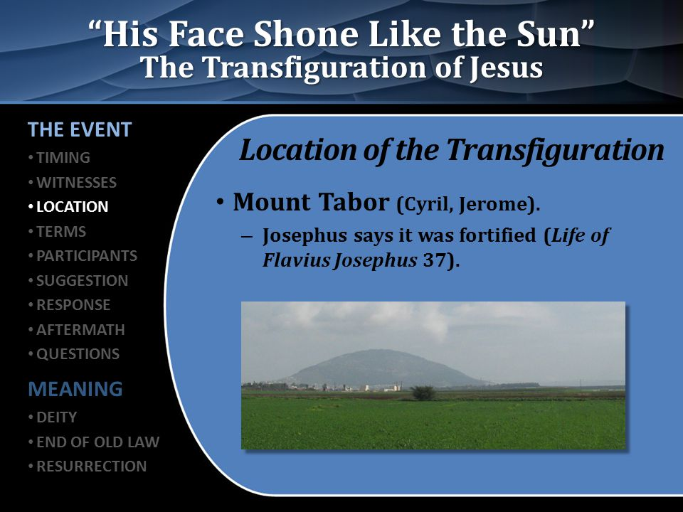 His Face Shone Like the Sun The Transfiguration of Jesus Peter's Presumptuous Suggestion Construction of three tabernacles for each of them (Matt.
