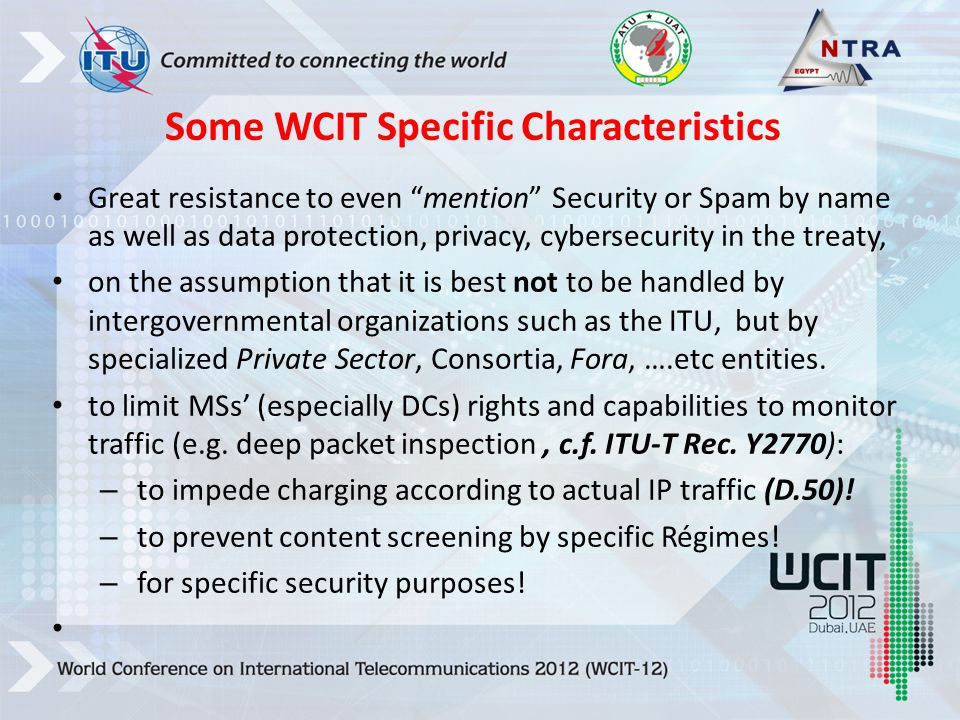 Great resistance to even mention Security or Spam by name as well as data protection, privacy, cybersecurity in the treaty, on the assumption that it is best not to be handled by intergovernmental organizations such as the ITU, but by specialized Private Sector, Consortia, Fora, ….etc entities.