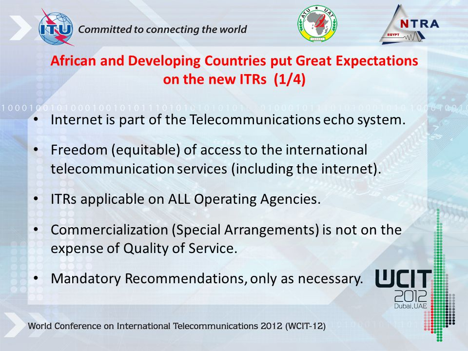 African and Developing Countries put Great Expectations on the new ITRs (1/4) Internet is part of the Telecommunications echo system.
