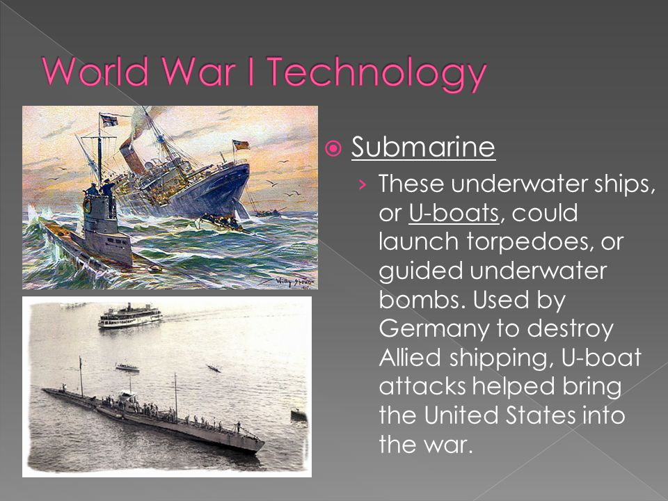  Submarine › These underwater ships, or U-boats, could launch torpedoes, or guided underwater bombs.