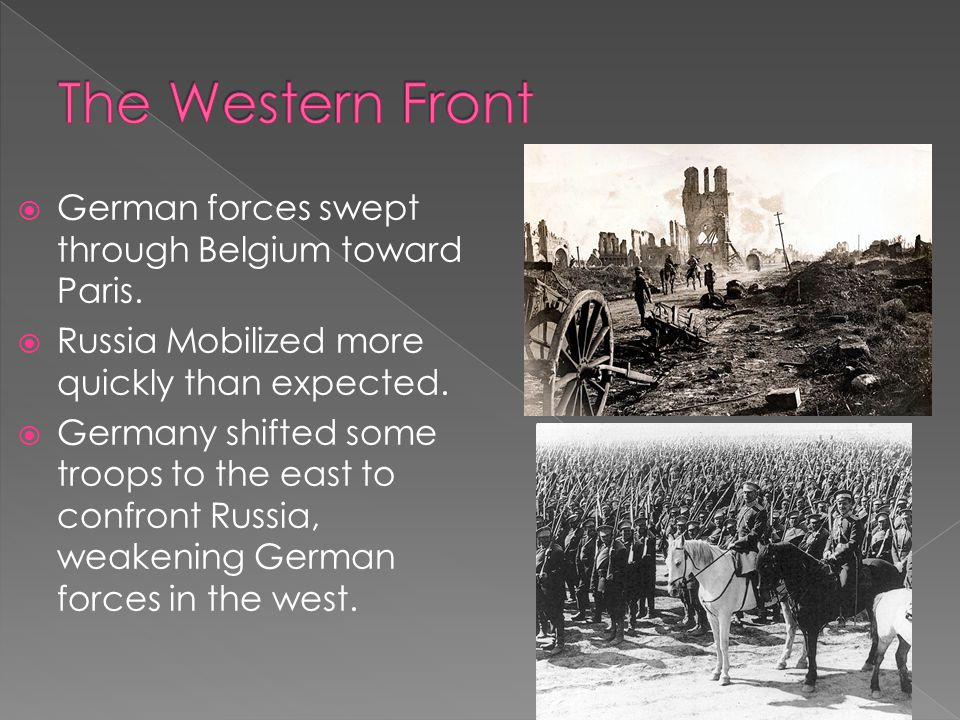  German forces swept through Belgium toward Paris.  Russia Mobilized more quickly than expected.  Germany shifted some troops to the east to confro