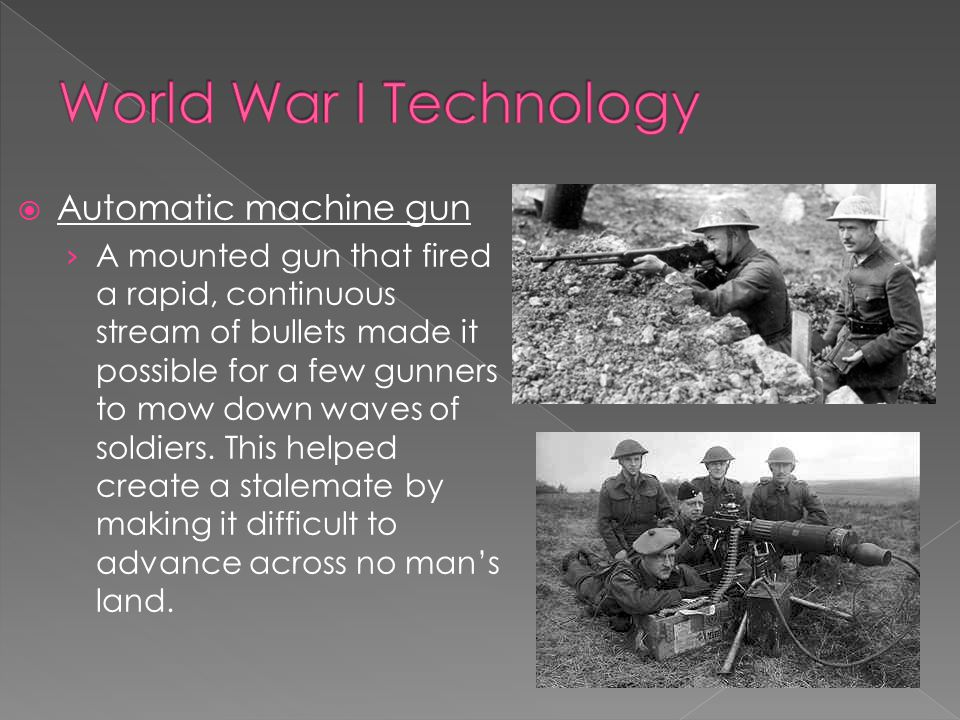  Automatic machine gun › A mounted gun that fired a rapid, continuous stream of bullets made it possible for a few gunners to mow down waves of soldiers.
