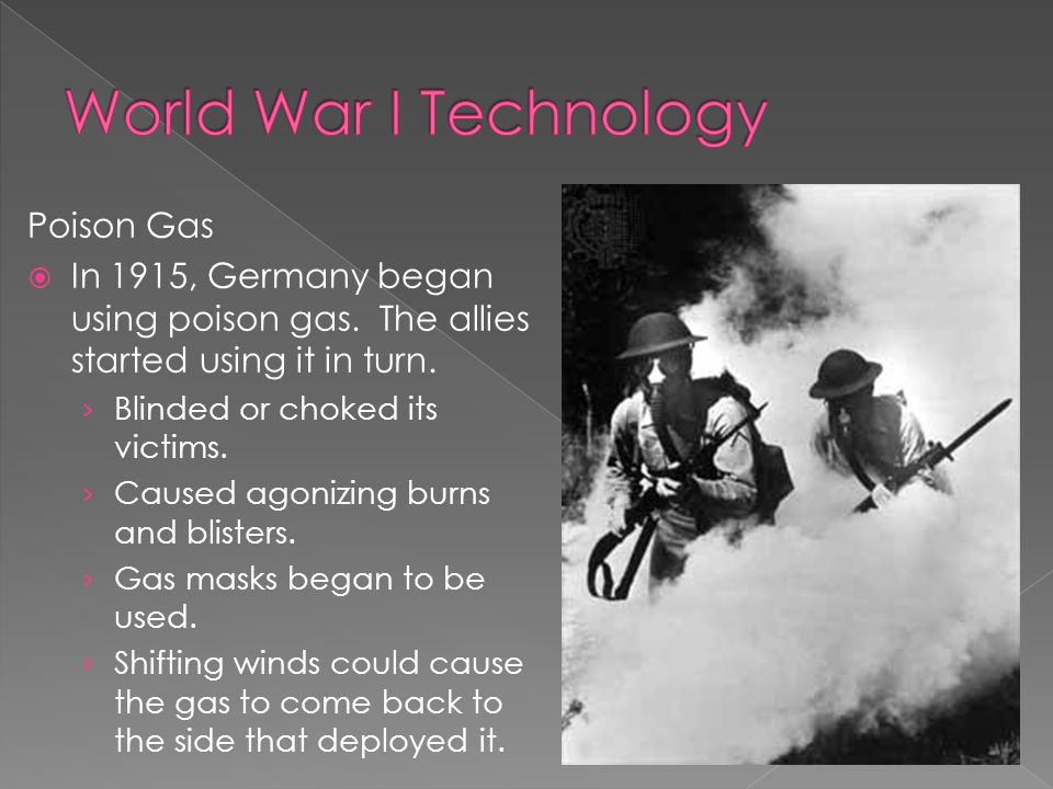 Poison Gas  In 1915, Germany began using poison gas.