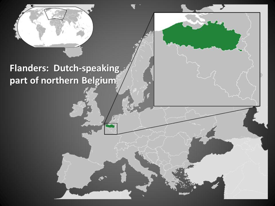 Flanders: Dutch-speaking part of northern Belgium
