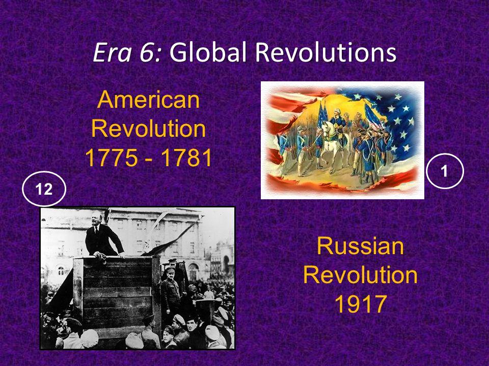 Era 6: Global Revolutions Russian Revolution 1917 American Revolution 1775 - 1781 12 1