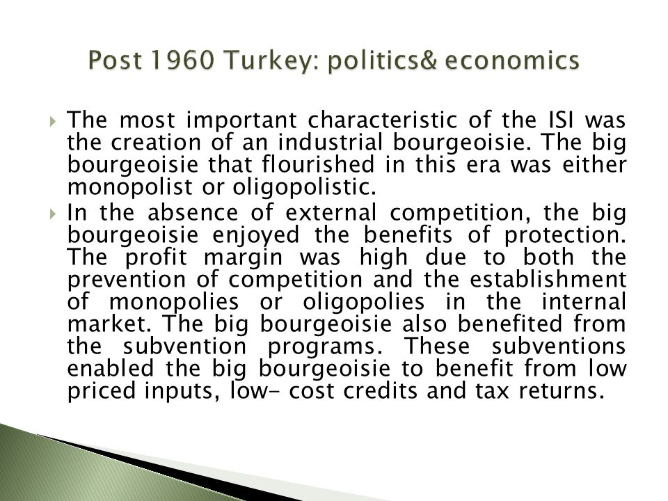  The most important characteristic of the ISI was the creation of an industrial bourgeoisie. The big bourgeoisie that flourished in this era was eith