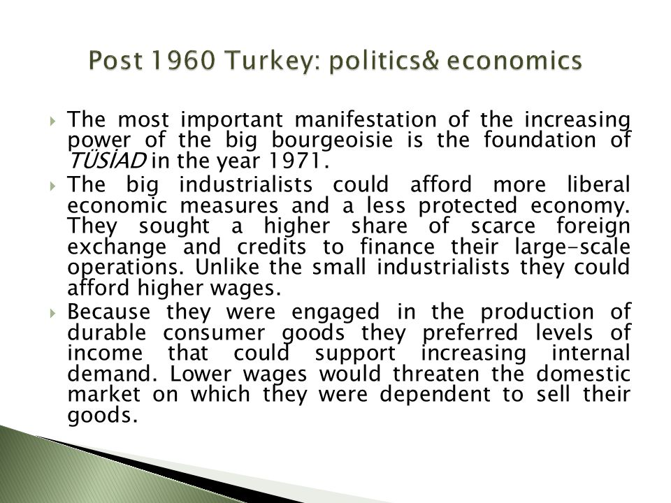  The most important manifestation of the increasing power of the big bourgeoisie is the foundation of TÜSİAD in the year 1971.  The big industrialis
