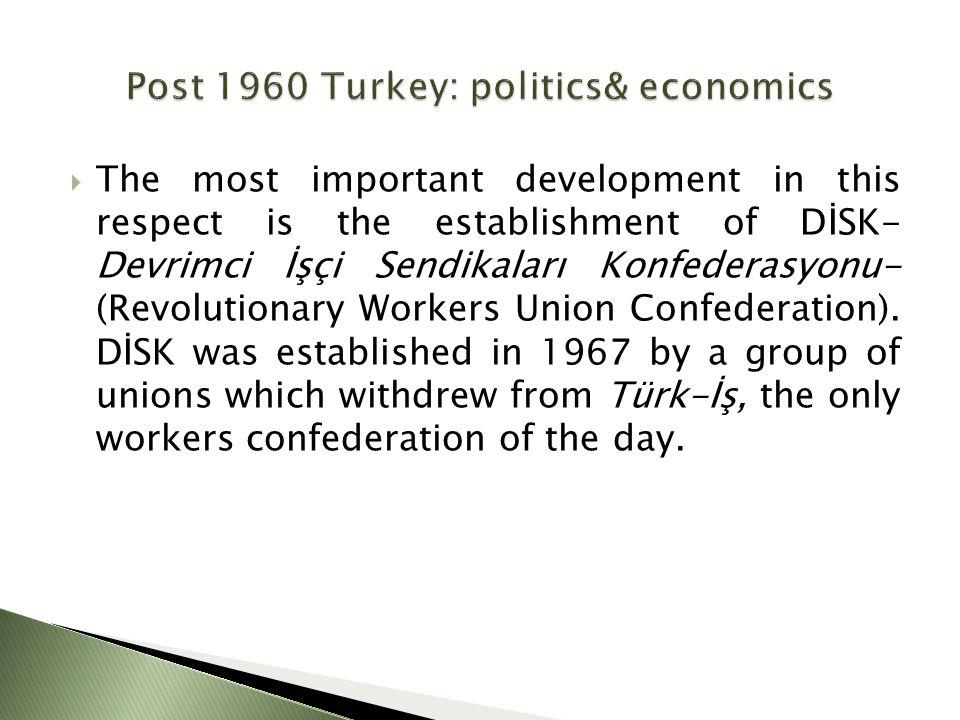  The most important development in this respect is the establishment of DİSK- Devrimci İşçi Sendikaları Konfederasyonu- (Revolutionary Workers Union Confederation).