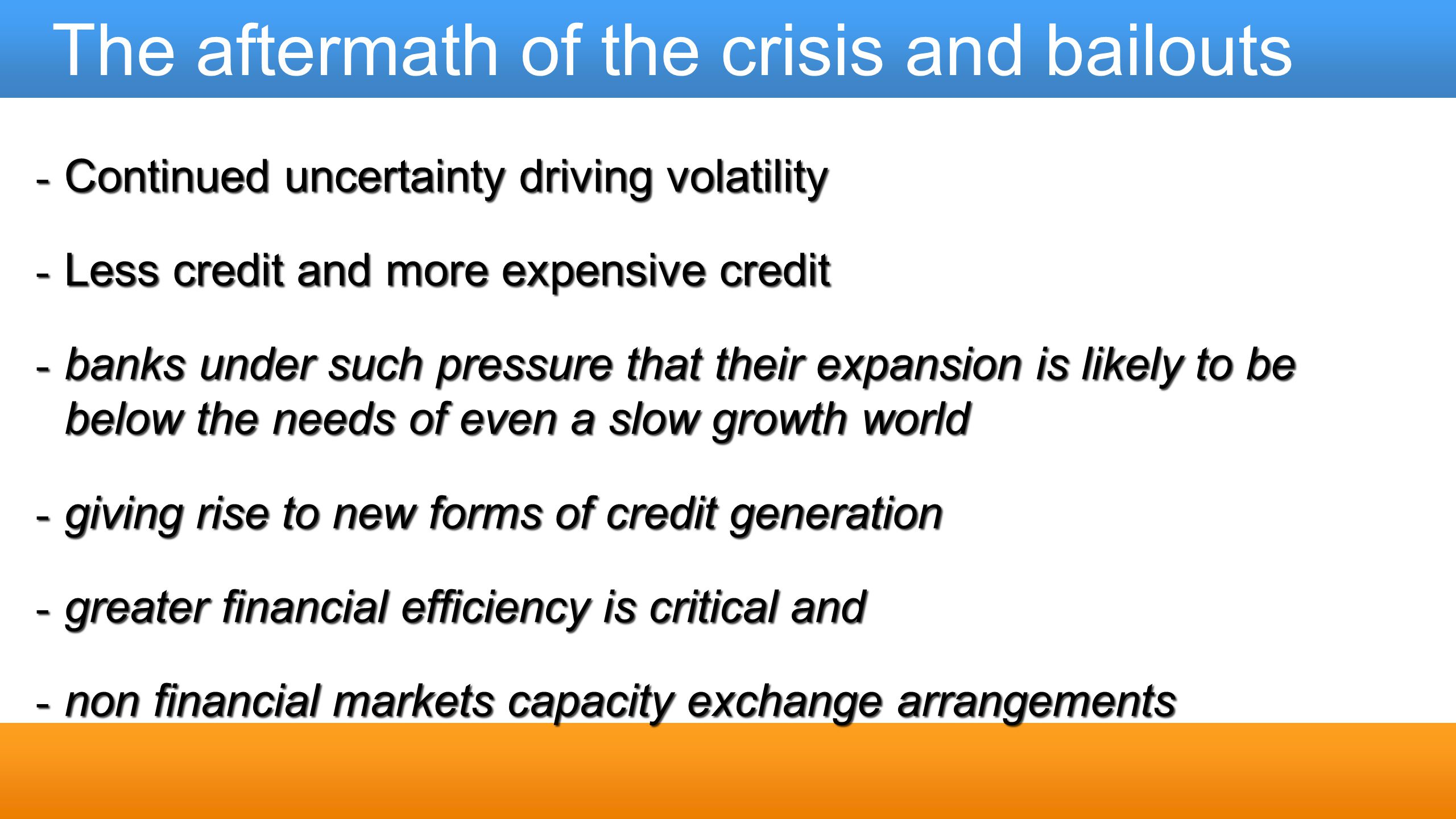 The aftermath of the crisis and bailouts - Continued uncertainty driving volatility - Less credit and more expensive credit - banks under such pressur