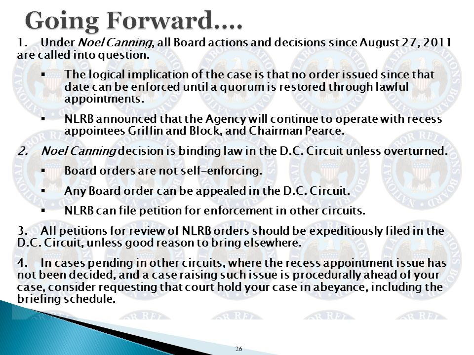 1.Under Noel Canning, all Board actions and decisions since August 27, 2011 are called into question.