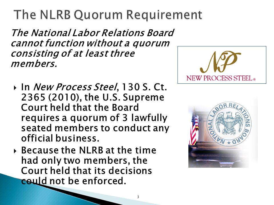 The National Labor Relations Board cannot function without a quorum consisting of at least three members.