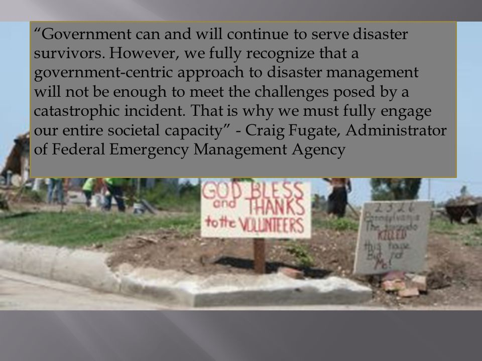 """""""Government can and will continue to serve disaster survivors. However, we fully recognize that a government-centric approach to disaster management w"""