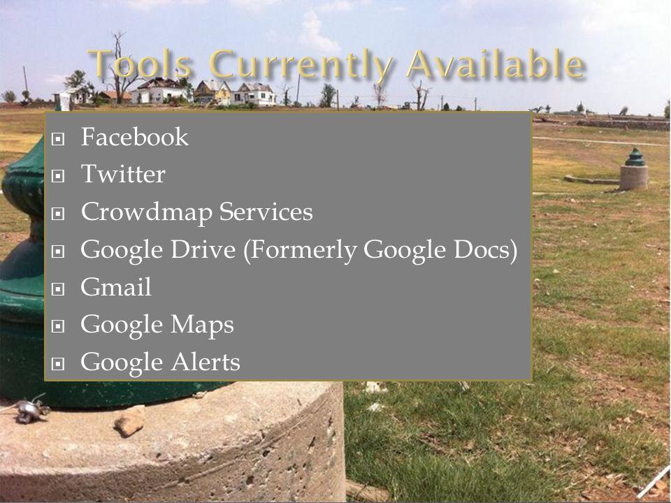 Facebook  Twitter  Crowdmap Services  Google Drive (Formerly Google Docs)  Gmail  Google Maps  Google Alerts