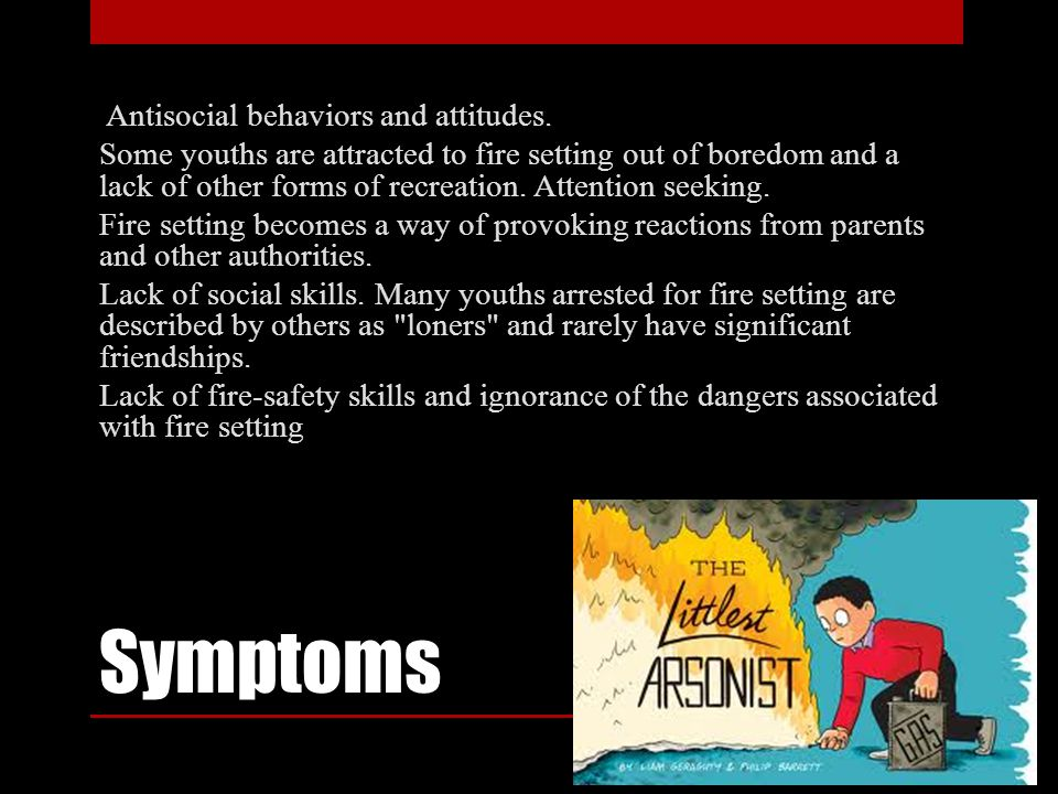 Symptoms Antisocial behaviors and attitudes.