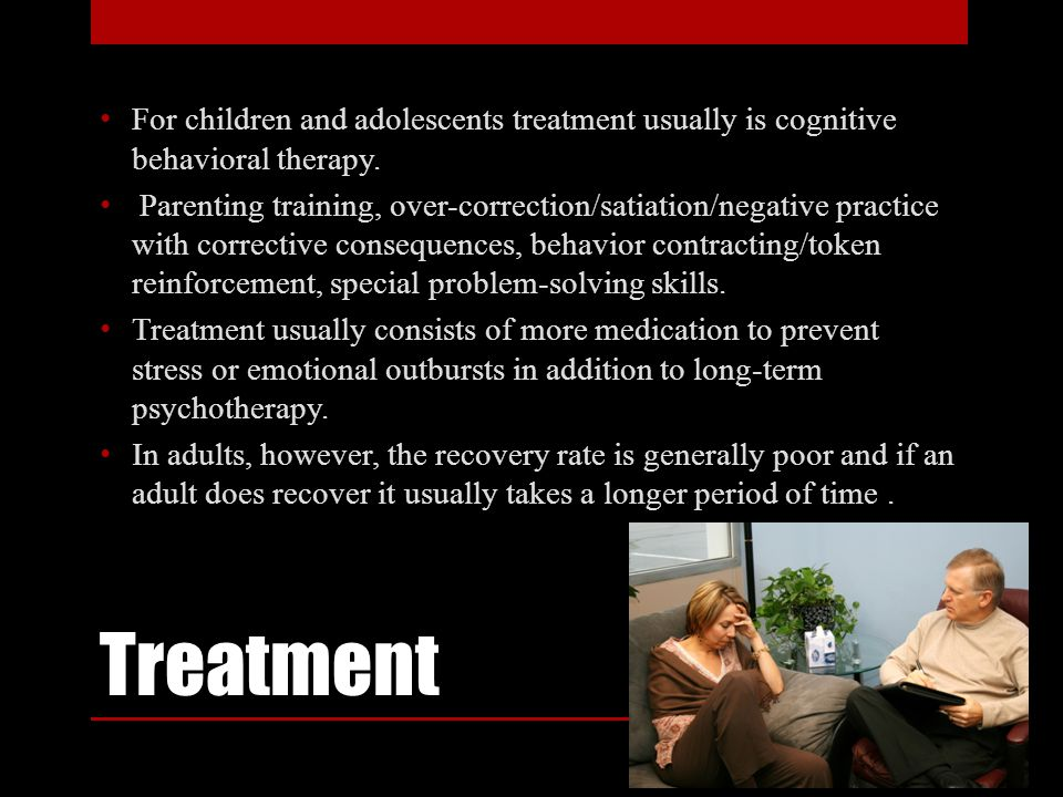 Treatment For children and adolescents treatment usually is cognitive behavioral therapy.