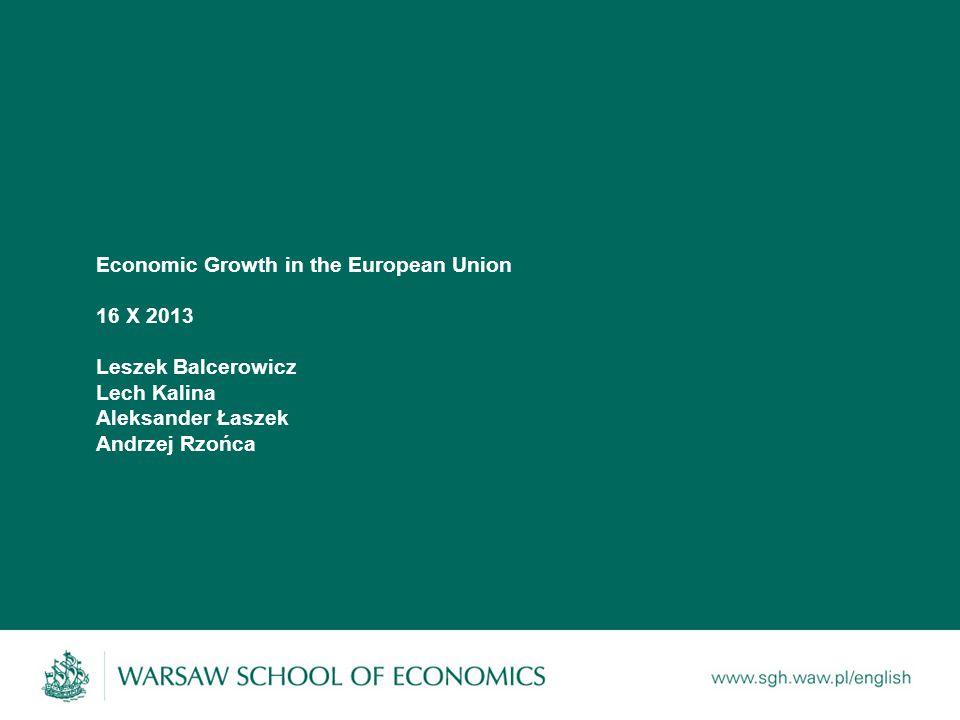 Economic Growth in the European Union 16 X 2013 Leszek Balcerowicz Lech Kalina Aleksander Łaszek Andrzej Rzońca