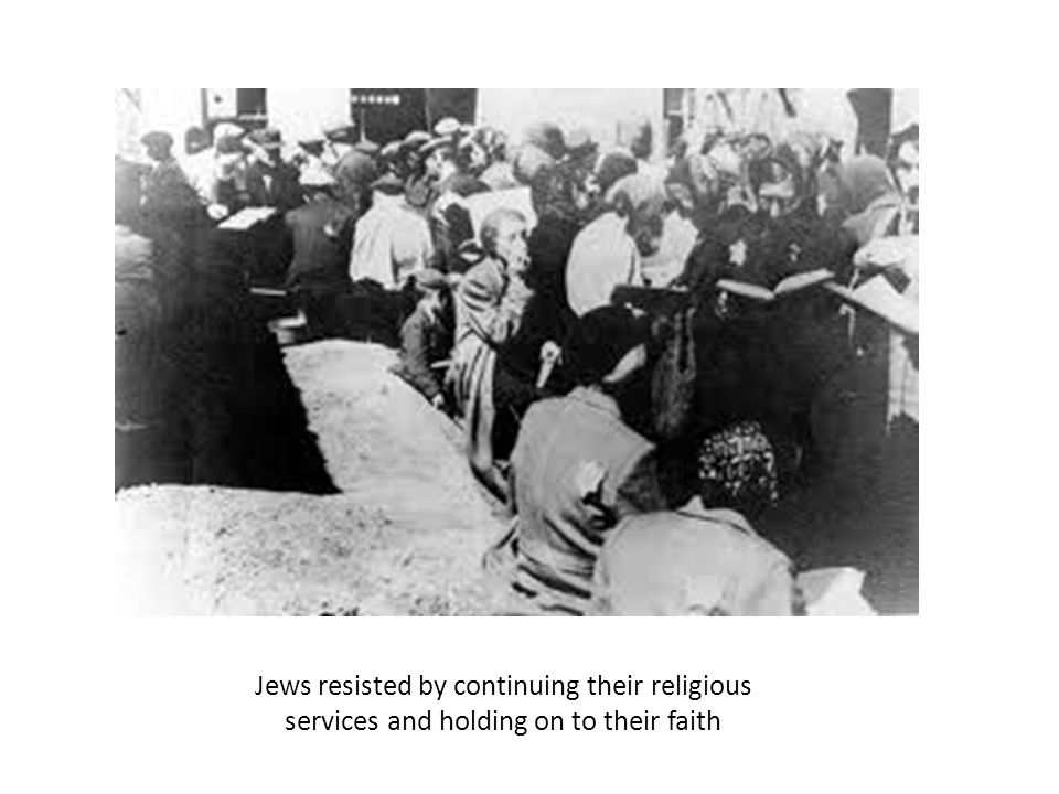 Jews resisted by continuing their religious services and holding on to their faith