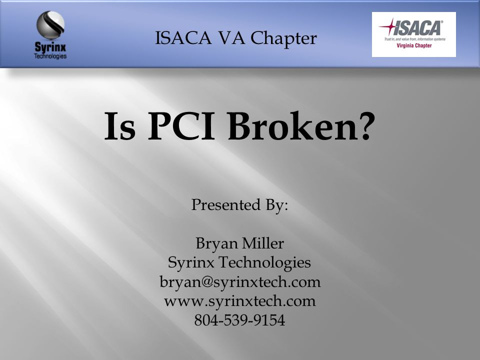 ISACA VA Chapter  Speaker Introduction  What is PCI  How Compliant Are We  What Happened to Target  The Aftermath  Lessons Learned  Summary 5/1/2014Is PCI Broken?2 Agenda