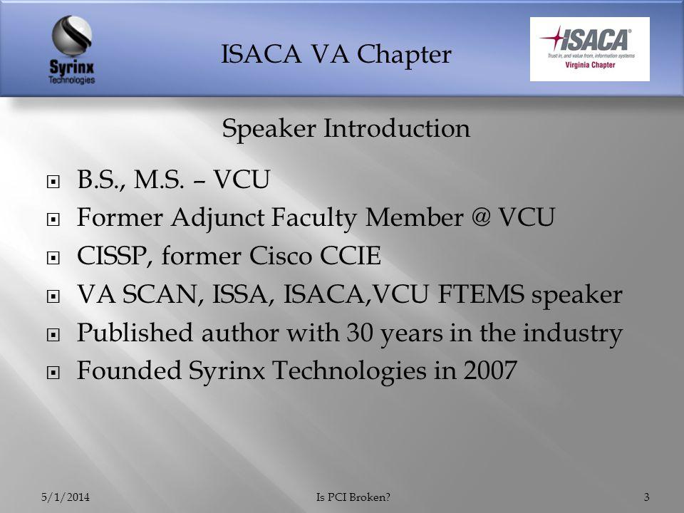 ISACA VA Chapter  B.S., M.S. – VCU  Former Adjunct Faculty Member @ VCU  CISSP, former Cisco CCIE  VA SCAN, ISSA, ISACA,VCU FTEMS speaker  Publis