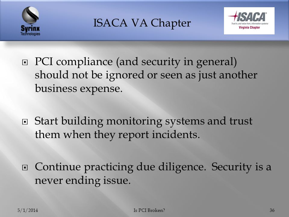 ISACA VA Chapter  PCI compliance (and security in general) should not be ignored or seen as just another business expense.