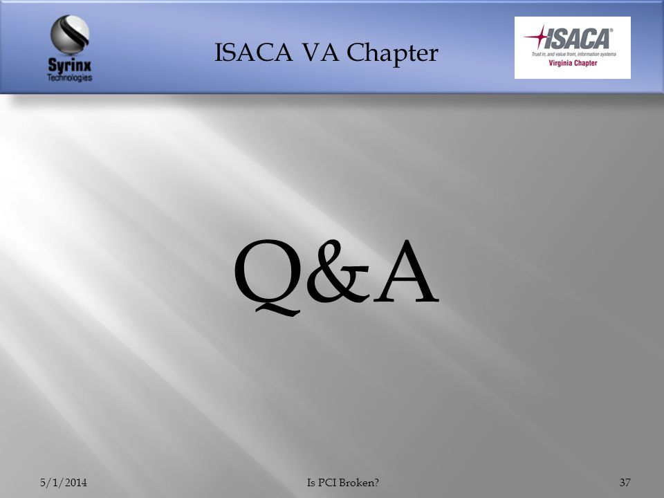 ISACA VA Chapter 5/1/2014Is PCI Broken 37 Q&A