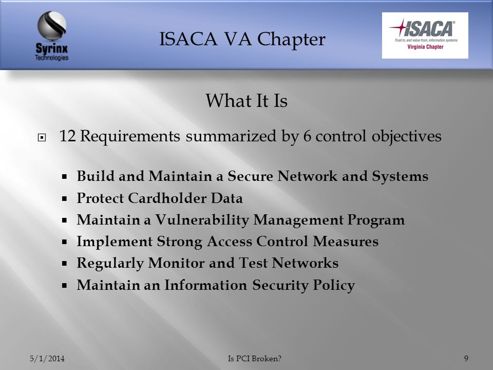 ISACA VA Chapter  Lawsuits (at least 53) filed by multiple banks, including several in Target's home state  Target's PCI auditing firm Trustwave Holdings also named in lawsuits  Estimated losses could reach $18 billion  Estimated 110 million cardholders affected 5/1/2014Is PCI Broken?30