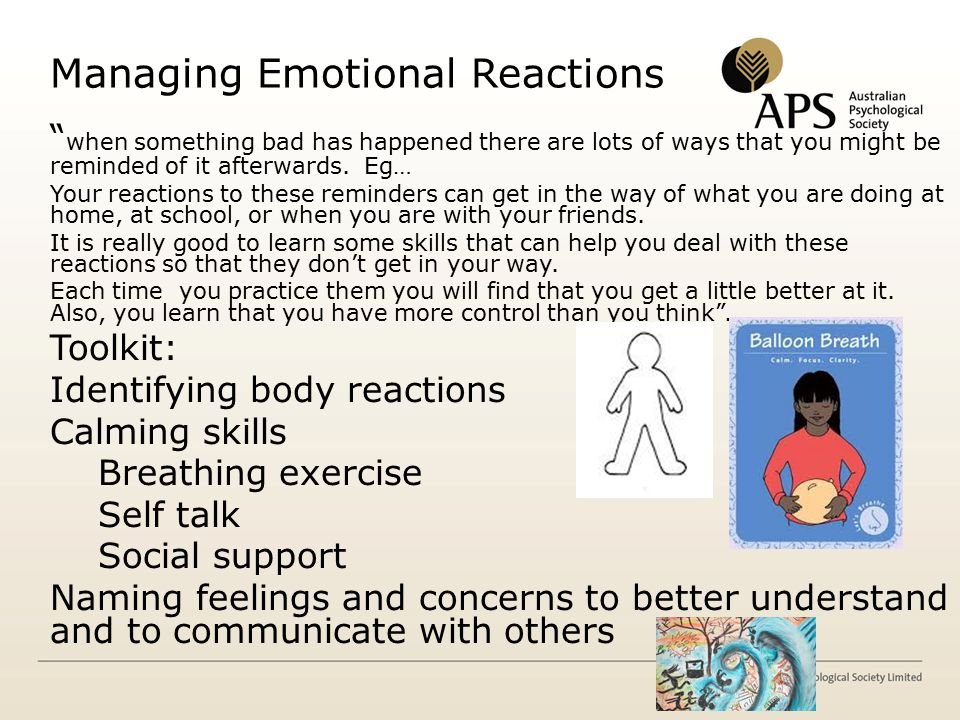 Managing Emotional Reactions when something bad has happened there are lots of ways that you might be reminded of it afterwards.