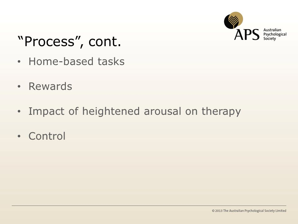 Process , cont. Home-based tasks Rewards Impact of heightened arousal on therapy Control