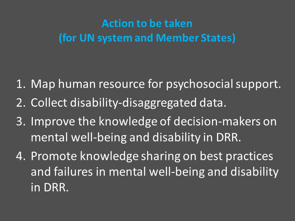 Action to be taken (for UN system and Member States) 1.Map human resource for psychosocial support.