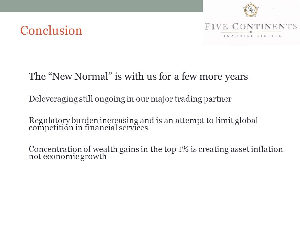 """Conclusion The """"New Normal"""" is with us for a few more years Deleveraging still ongoing in our major trading partner Regulatory burden increasing and i"""