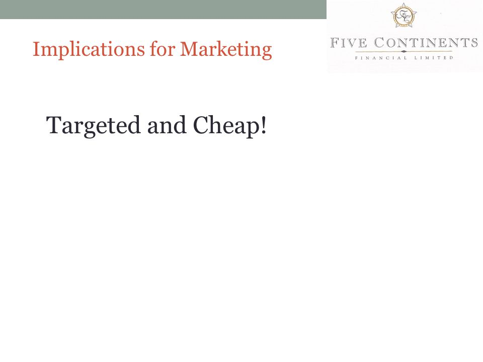 Implications for Marketing Targeted and Cheap!