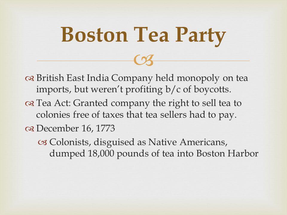   British East India Company held monopoly on tea imports, but weren't profiting b/c of boycotts.