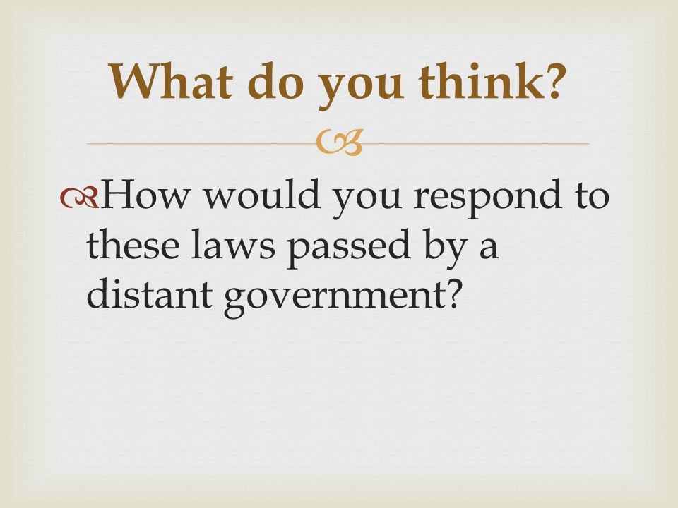   How would you respond to these laws passed by a distant government? What do you think?