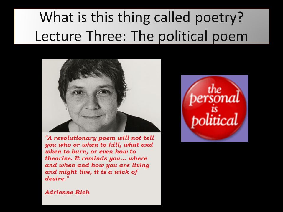 What is this thing called poetry? Lecture Three: The political poem