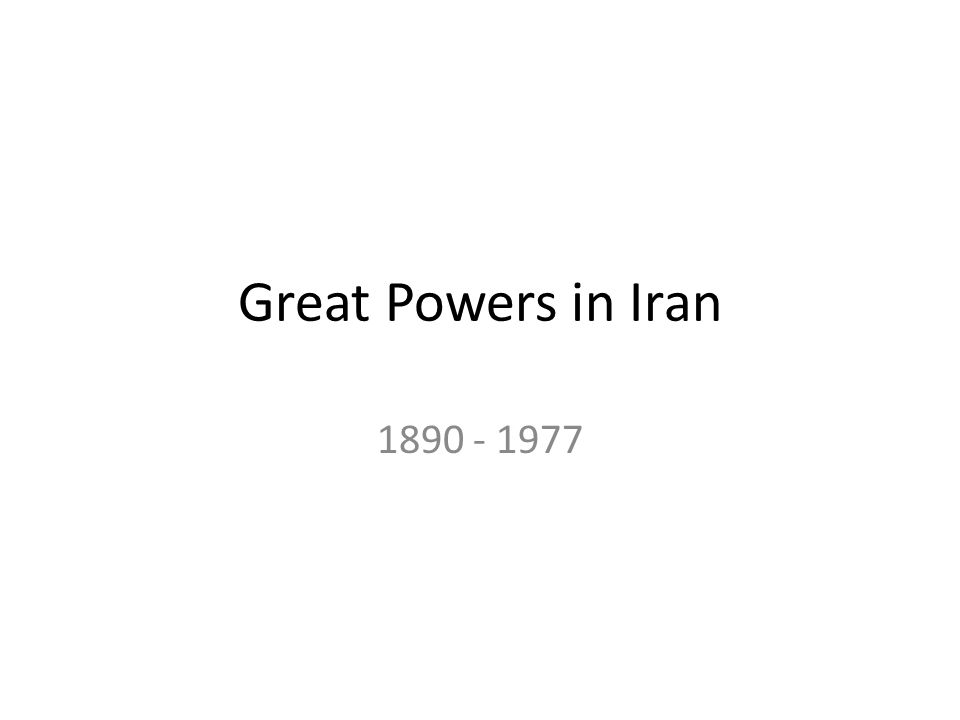 Great Powers in Iran 1890 - 1977