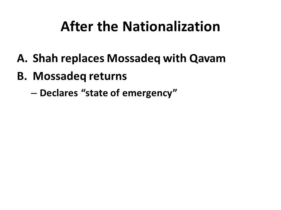 """After the Nationalization A.Shah replaces Mossadeq with Qavam B.Mossadeq returns – Declares """"state of emergency"""""""