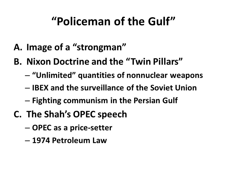 """""""Policeman of the Gulf"""" A.Image of a """"strongman"""" B.Nixon Doctrine and the """"Twin Pillars"""" – """"Unlimited"""" quantities of nonnuclear weapons – IBEX and the"""