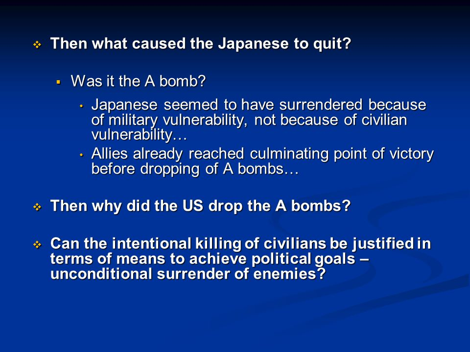  Then what caused the Japanese to quit.  Was it the A bomb.