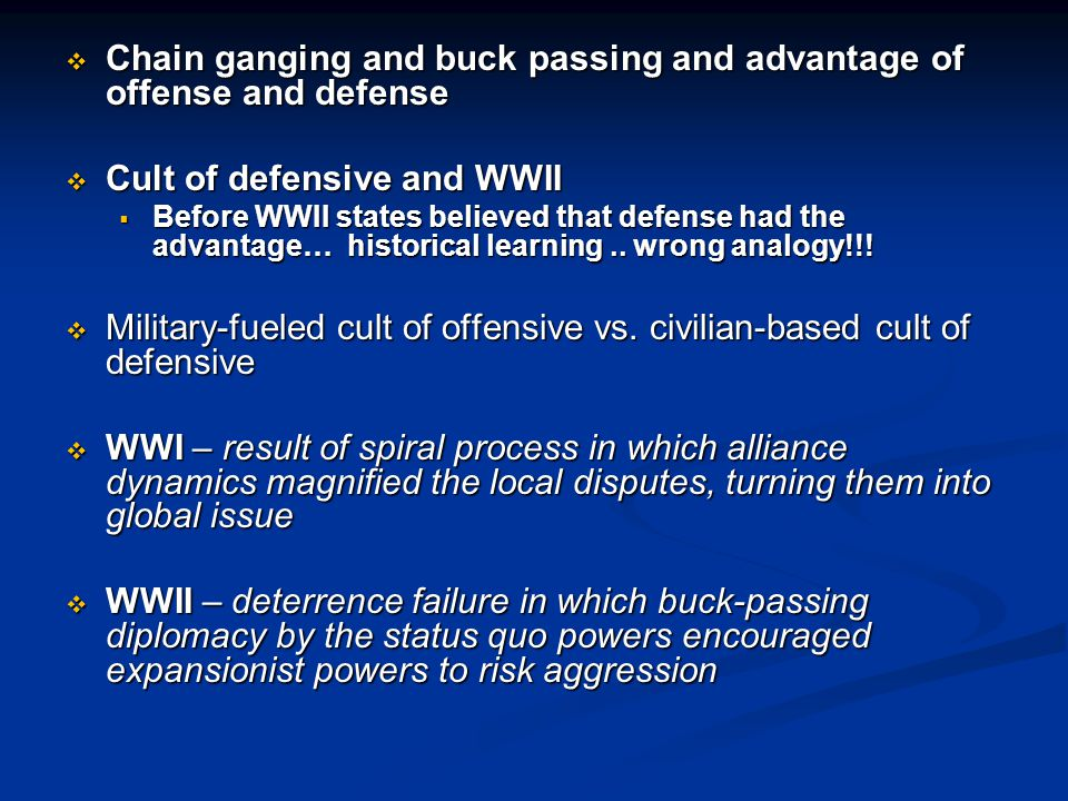  Chain ganging and buck passing and advantage of offense and defense  Cult of defensive and WWII  Before WWII states believed that defense had the advantage… historical learning..